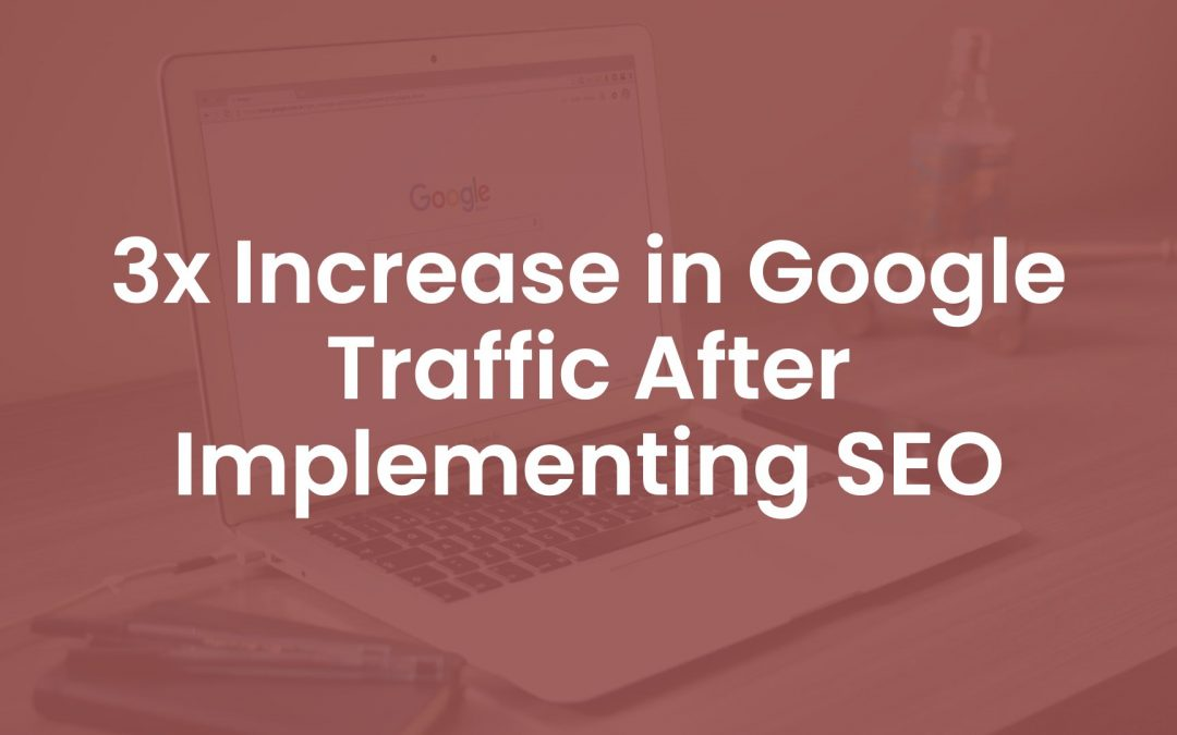 3x Increase in Google Traffic After Implementing SEO