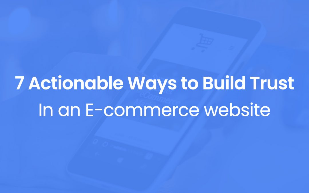 7 Actionable Ways to Build Trust In an E-commerce website