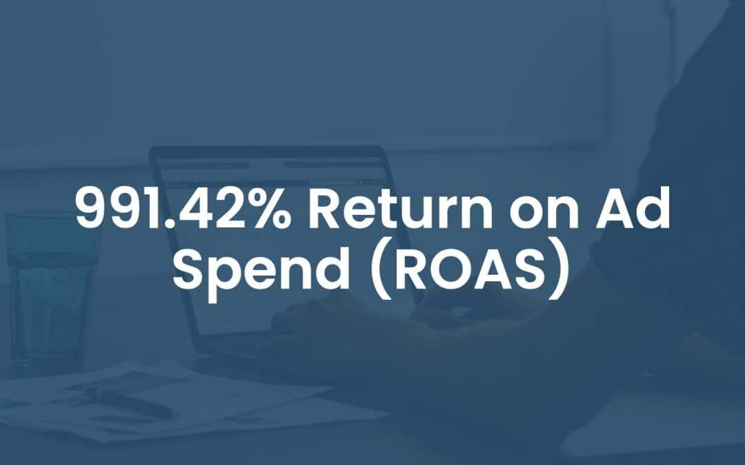 991.42% Return on Ad Spend (ROAS)