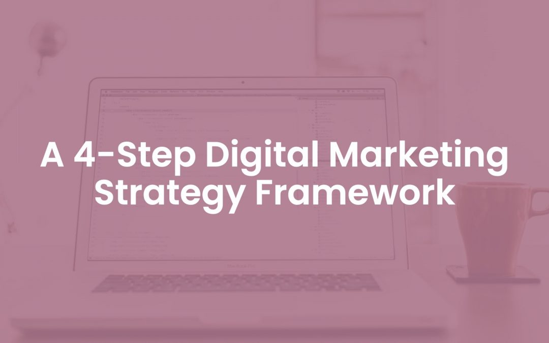 A 4-Step Digital Marketing Strategy Framework