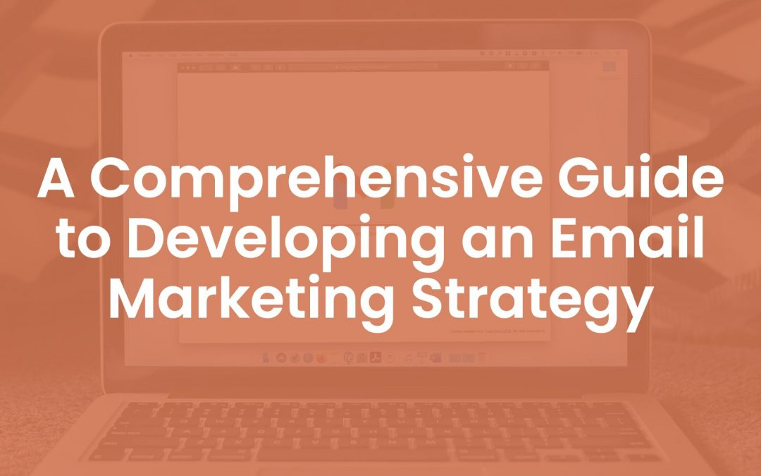 A Comprehensive Guide to Developing an Email Marketing Strategy