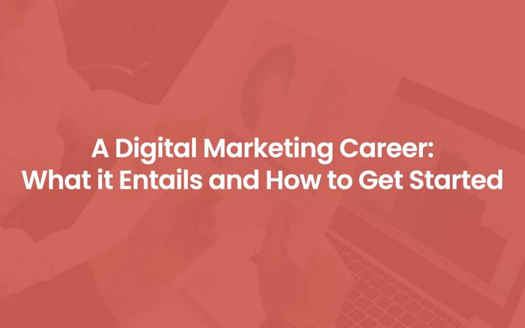 A Digital Marketing Career: What it Entails and How to Get Started
