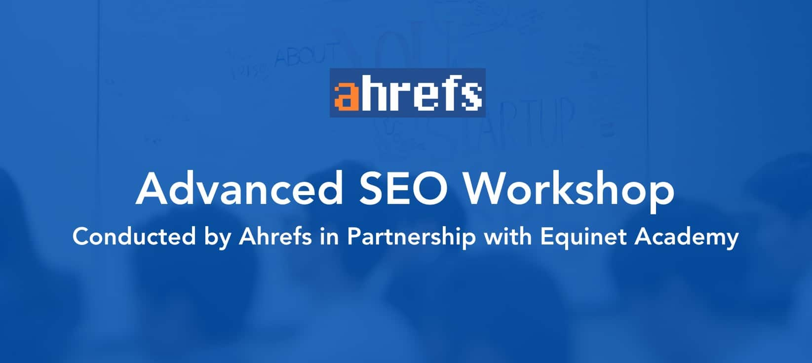 3-Hour Advanced SEO Workshop Conducted by Ahrefs in Partnership with Equinet Academy
