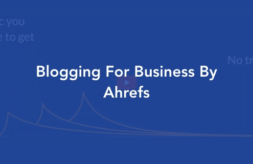 Blogging For Business Ahrefs