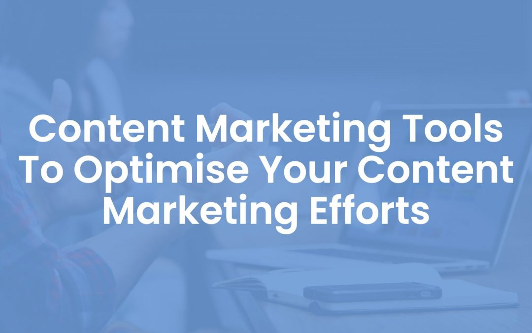 29 Content Marketing Tools to Optimise Your Content Marketing Efforts