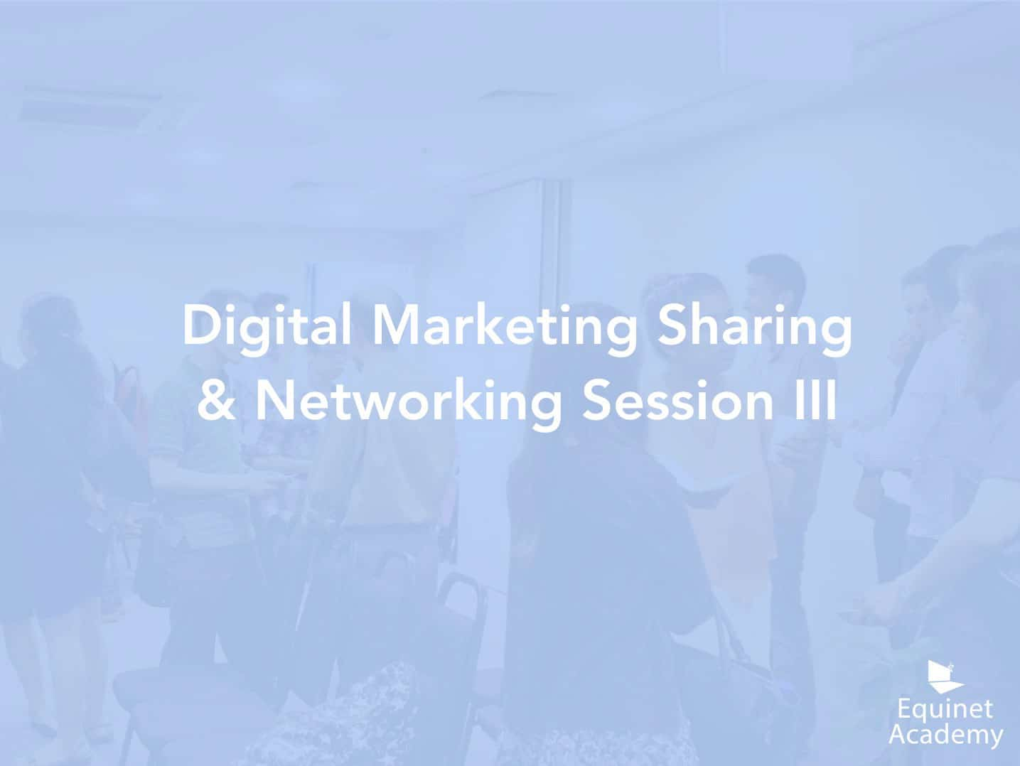 Digital Marketing Sharing and Networking Session III