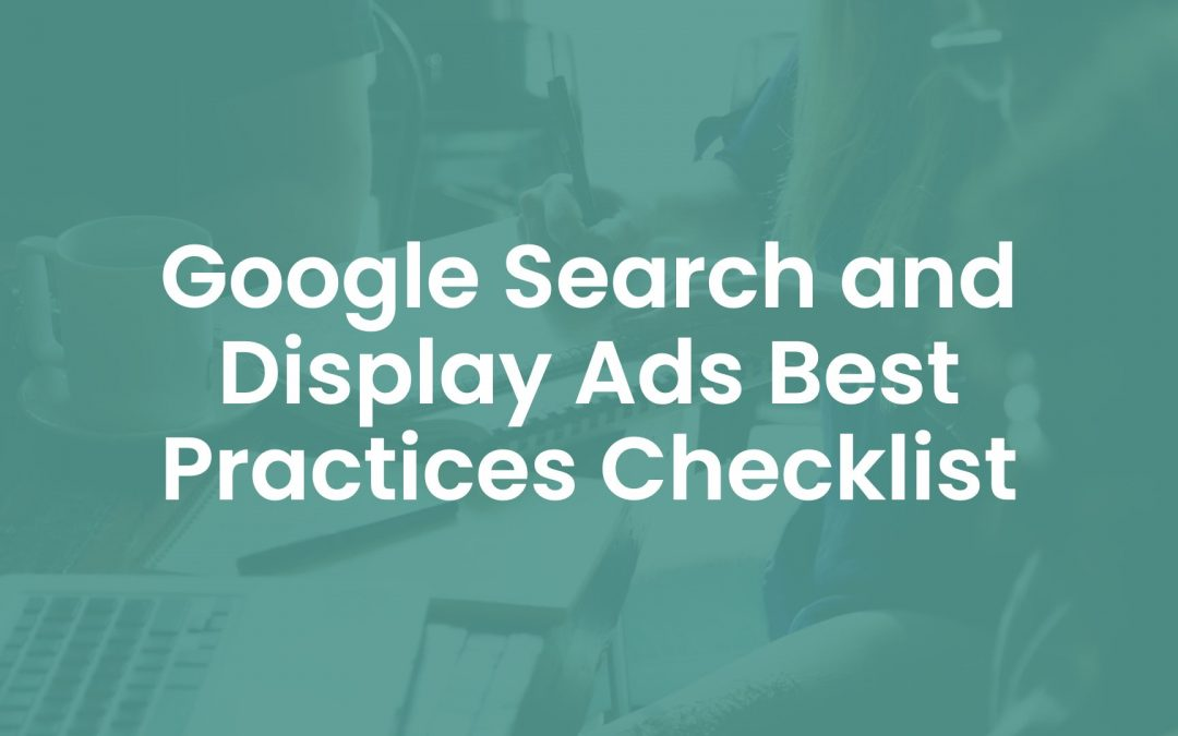 20 Google Search and Display Ads Best Practices Checklist