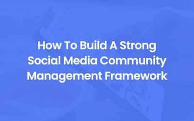 How To Build A Strong Social Media Community Management Framework