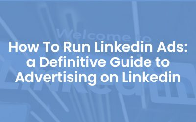 How To Run LinkedIn Ads in 2020: A Definitive Guide to Advertising on LinkedIn