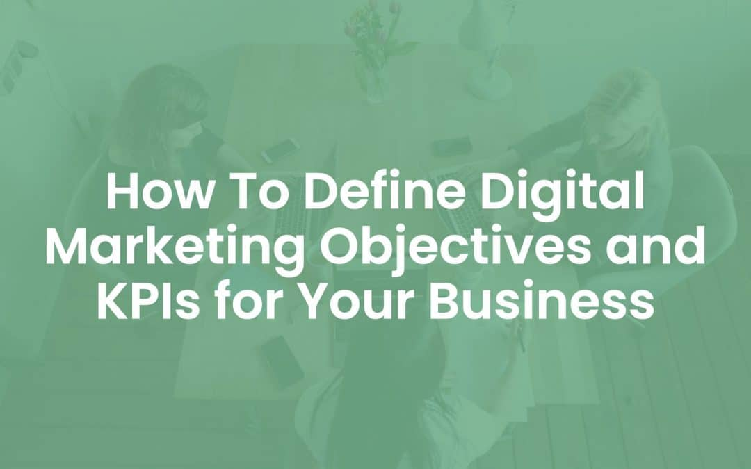 How to Define Digital Marketing Objectives and KPIs for your Business