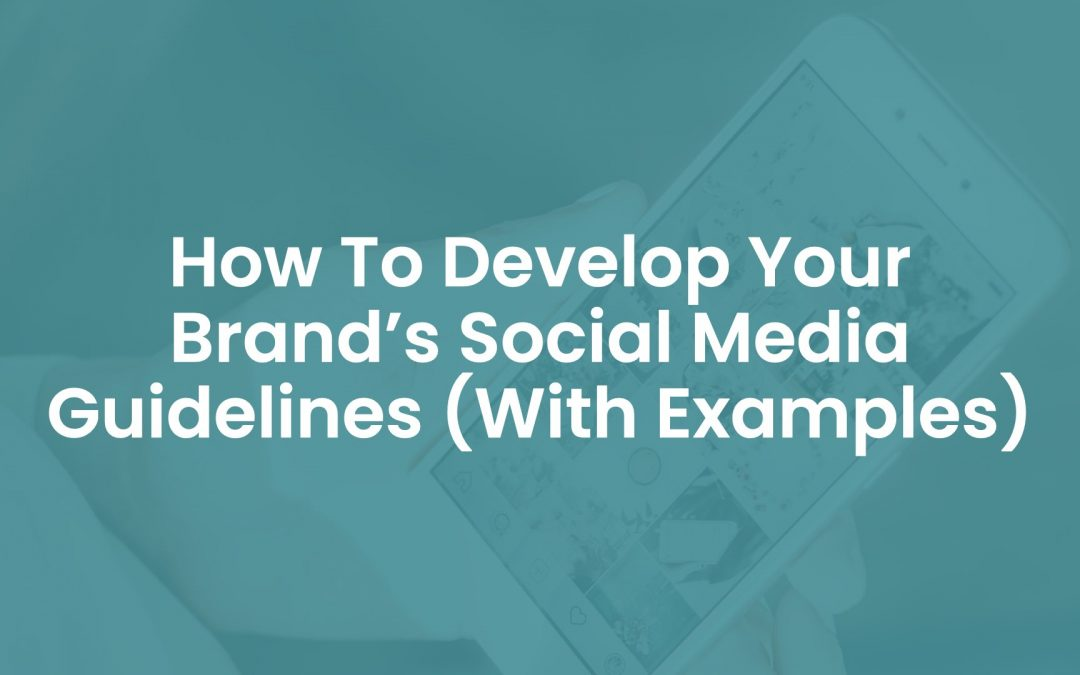 How to Develop Your Brand's Social Media Guidelines (With Examples)