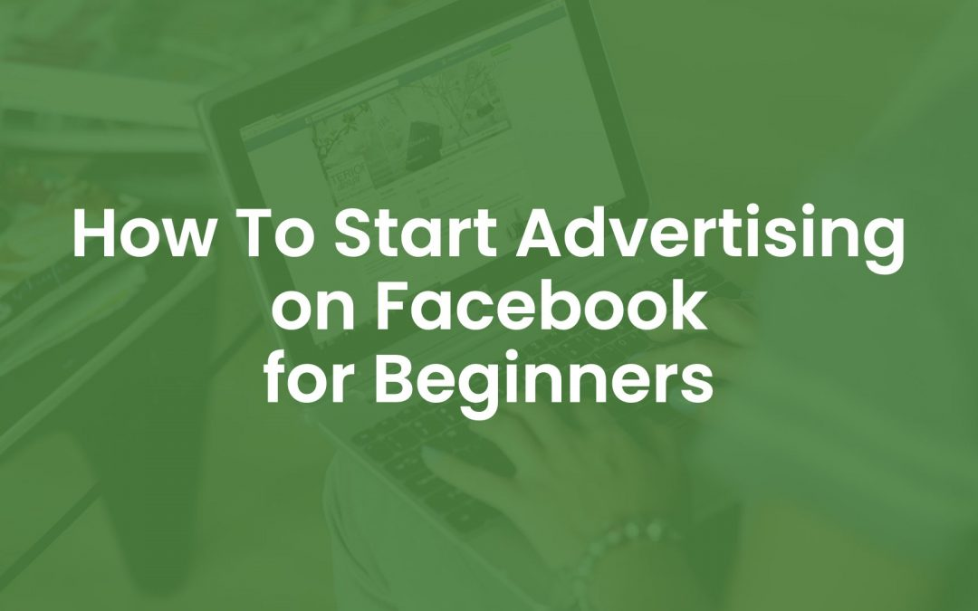 How to Start Advertising on Facebook For Beginners