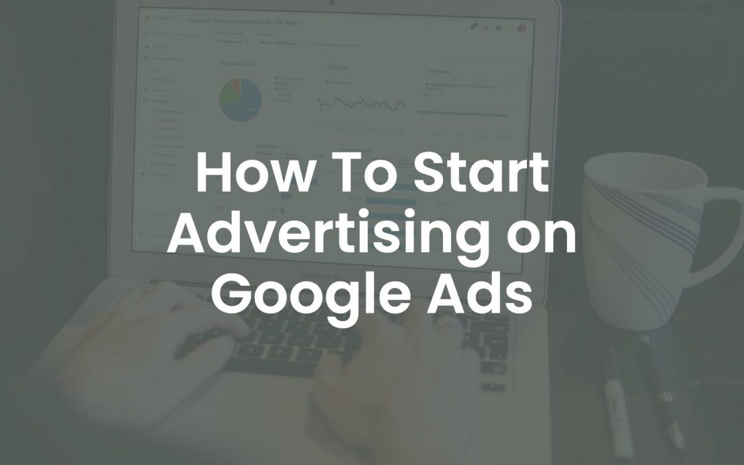 How to Start Advertising on Google Ads