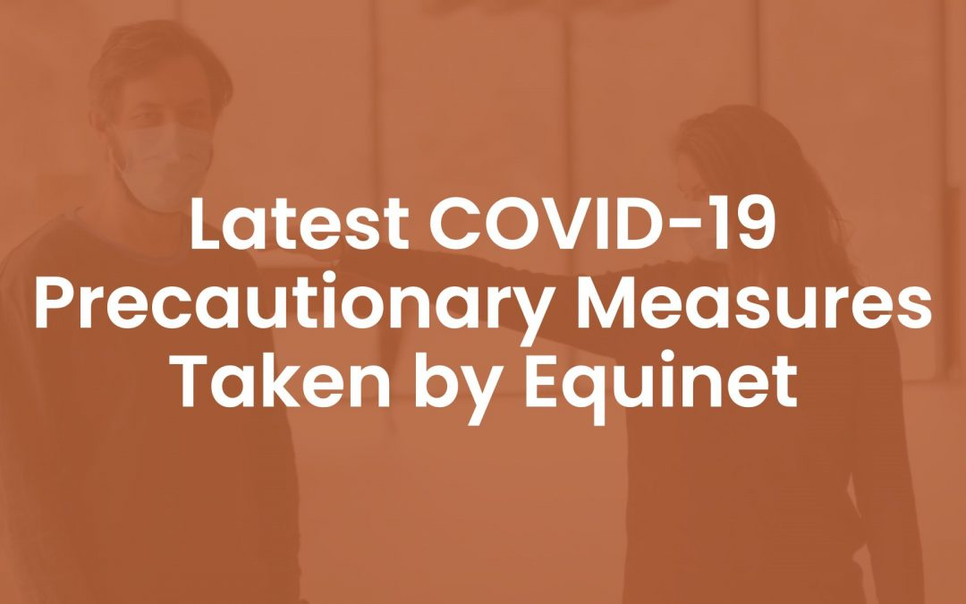 Latest COVID-19 Precautionary Measures Taken by Equinet
