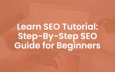 Learn SEO Tutorial: Step-By-Step SEO Guide for Beginners
