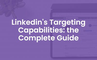 LinkedIn's Targeting Capabilities: The Complete Guide For 2020