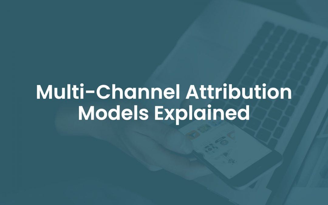 Multi-Channel Attribution Models Explained
