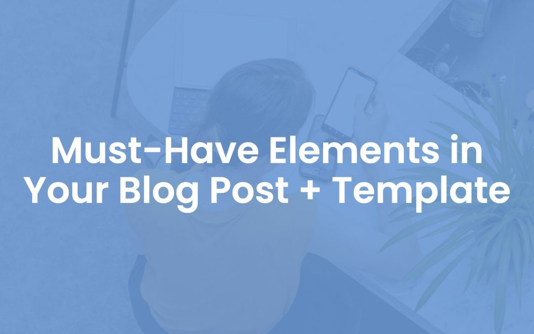 22 Must-Have Elements in Your Blog Post + Template