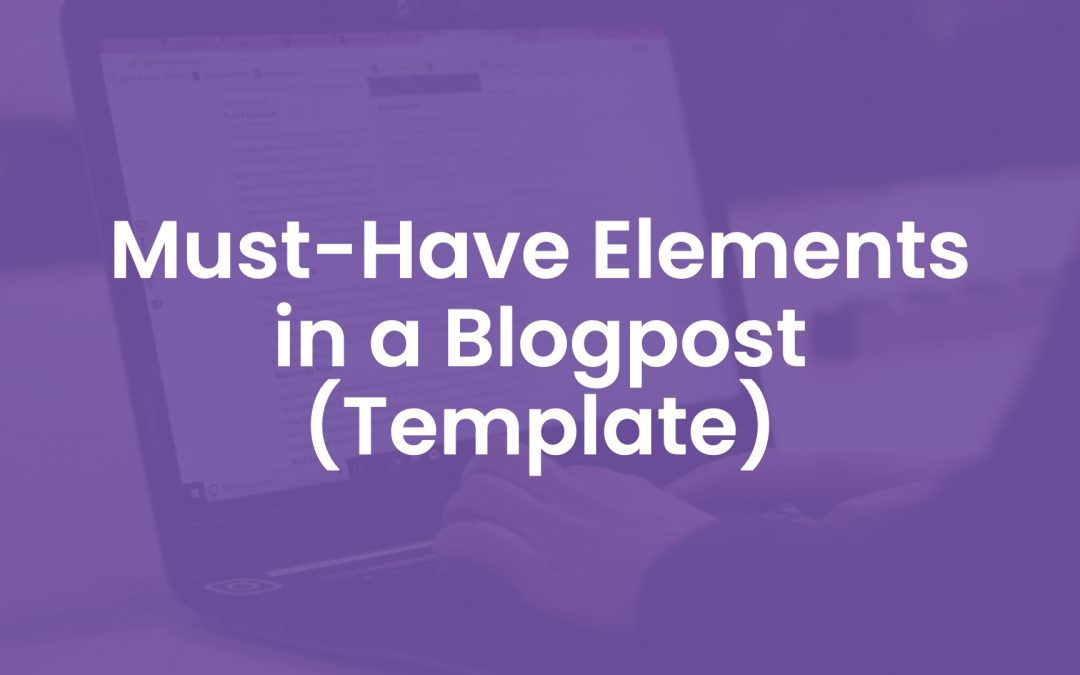 22 Must-Have Elements in a Blogpost (Template)