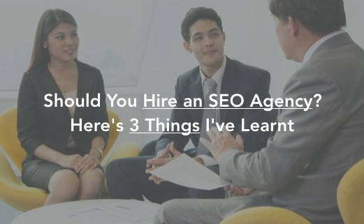 Should You Hire an SEO Agency? Here's 3 Things I've Learnt Cover