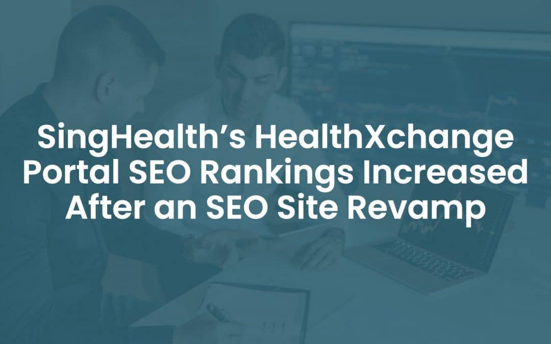 SingHealth's HealthXchange Portal SEO Rankings Increased After an SEO Site Revamp