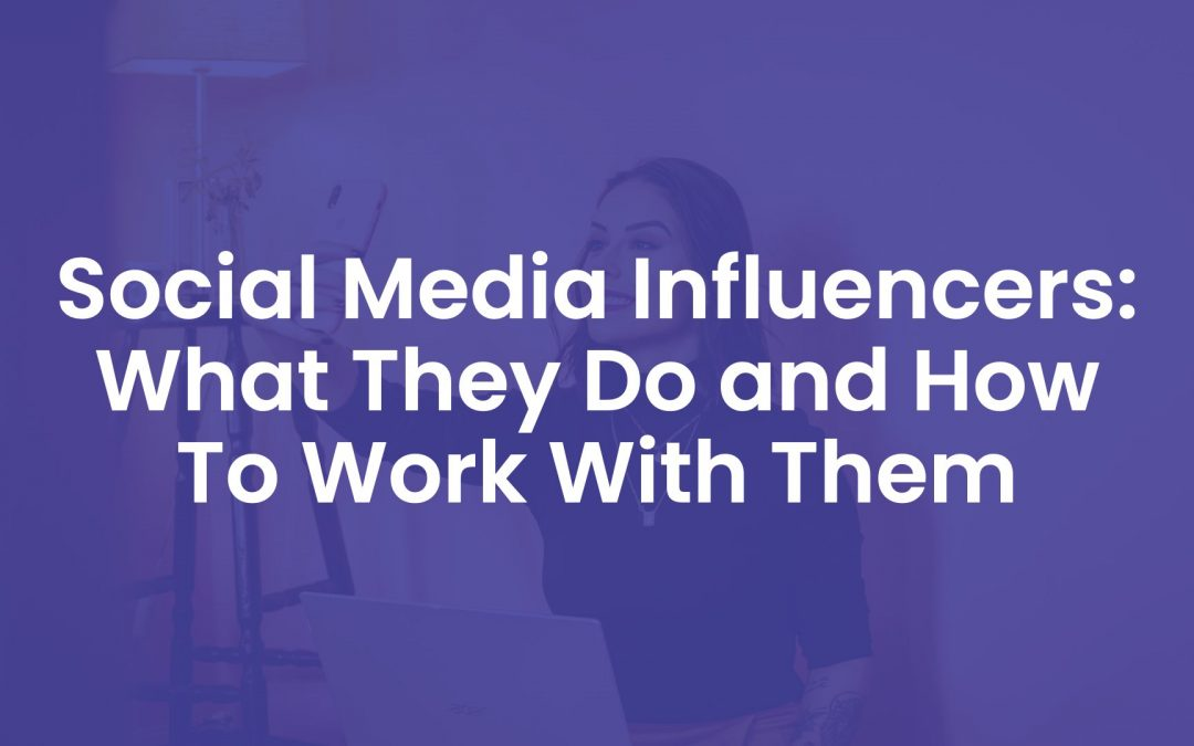 Social Media Influencers: What They Do And How To Work With Them