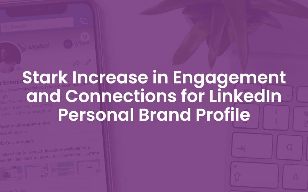 Stark Increase in Engagement and Connections For LinkedIn Personal Brand Profile