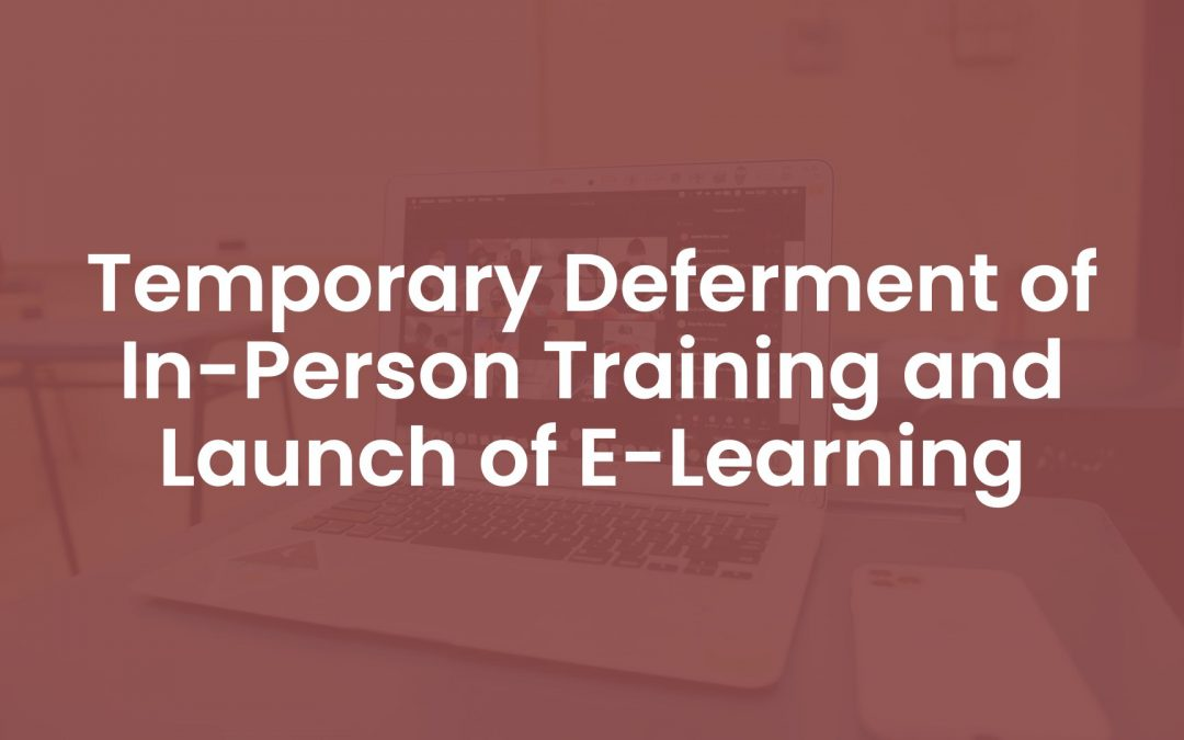 Temporary Deferment of In-Person Training and Launch of E-learning