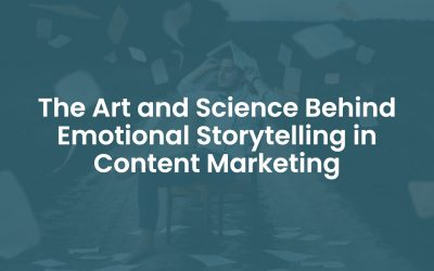 The Art and Science Behind Emotional Storytelling in Content Marketing