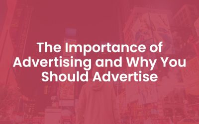 The Importance of Advertising and Why You Should Advertise