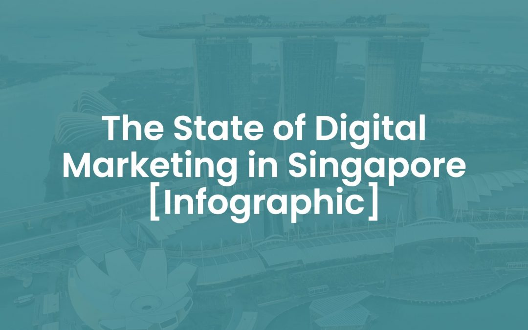 The State of Digital Marketing in Singapore 2018 [Infographic]