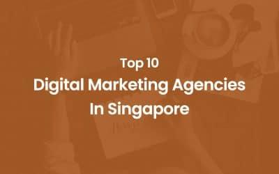 Top 10 Digital Marketing Agencies in Singapore