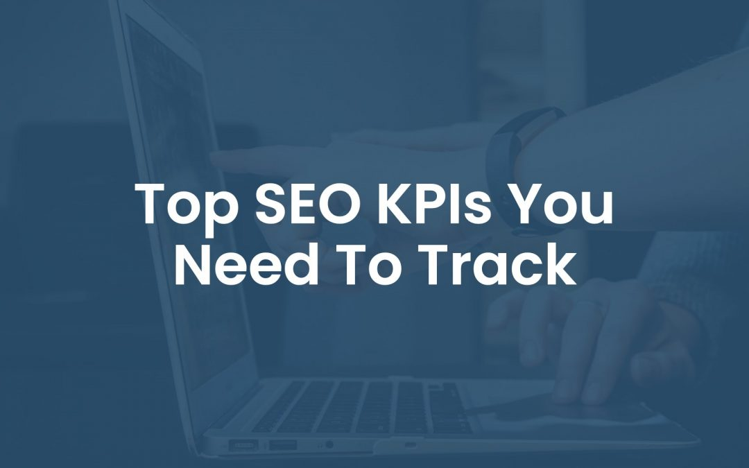 Top 12 SEO KPIs You Need to Track