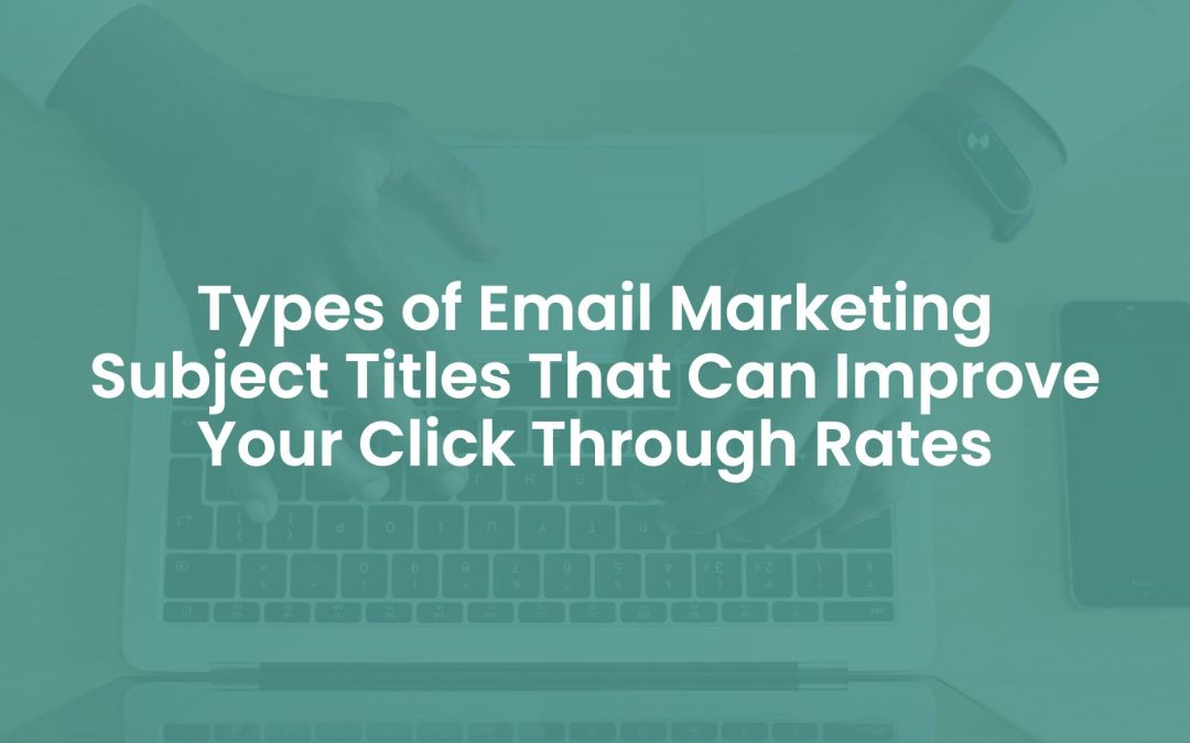20 Types of Email Marketing Subject Titles That Can Improve Your Click Through Rates