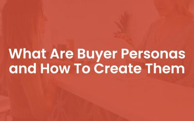 What are Buyer Personas and How to Create Them
