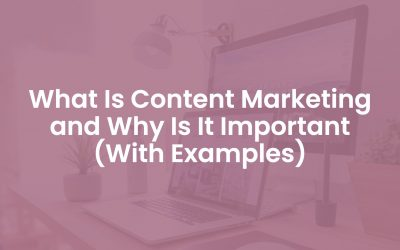 What is Content Marketing and Why is It Important? (With Examples)
