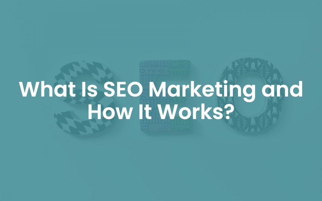 What is SEO Marketing and How Does It Work?