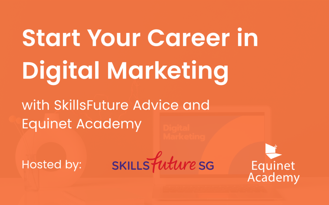 Start Your Career in Digital Marketing with SkillsFuture Advice and Equinet Academy